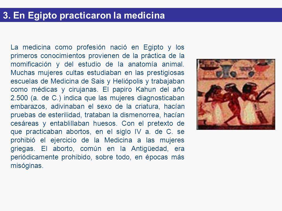 La medicina como profesión nació en Egipto y los primeros conocimientos provienen de la práctica de la momificación y del estudio de la anatomía animal.