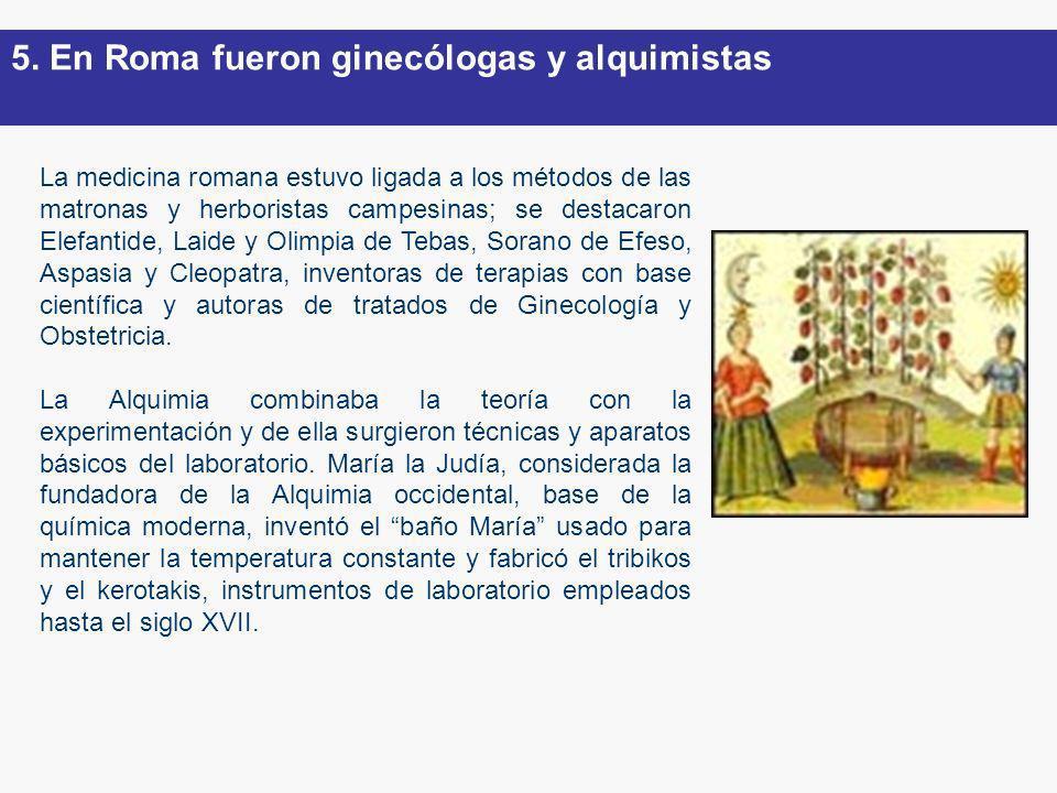 La medicina romana estuvo ligada a los métodos de las matronas y herboristas campesinas; se destacaron Elefantide, Laide y Olimpia de Tebas, Sorano de