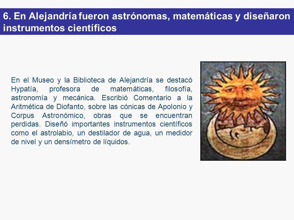 En el Museo y la Biblioteca de Alejandría se destacó Hypatía, profesora de matemáticas, filosofía, astronomía y mecánica.