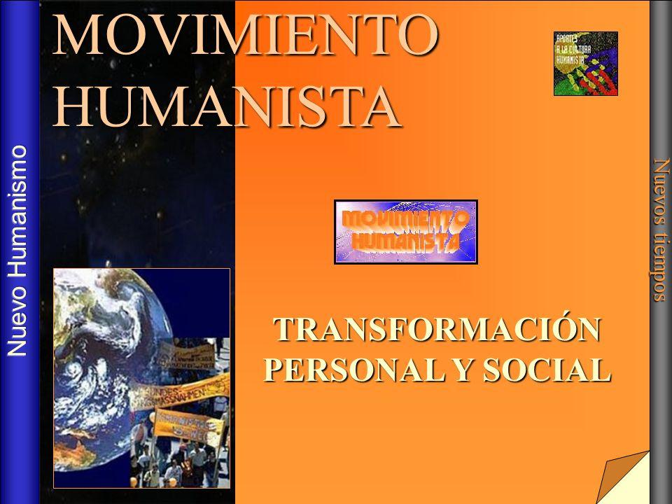 TRANSFORMACIÓN PERSONAL Y SOCIAL MOVIMIENTO HUMANISTA Nuevos tiempos