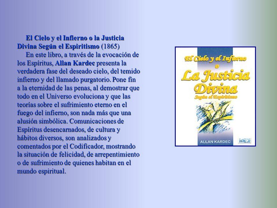 El Evangelio según el Espiritismo (1864) Trata la parte moral y religiosa de la Doctrina Espírita, que es la enseñanza teórica y práctica del Cristian