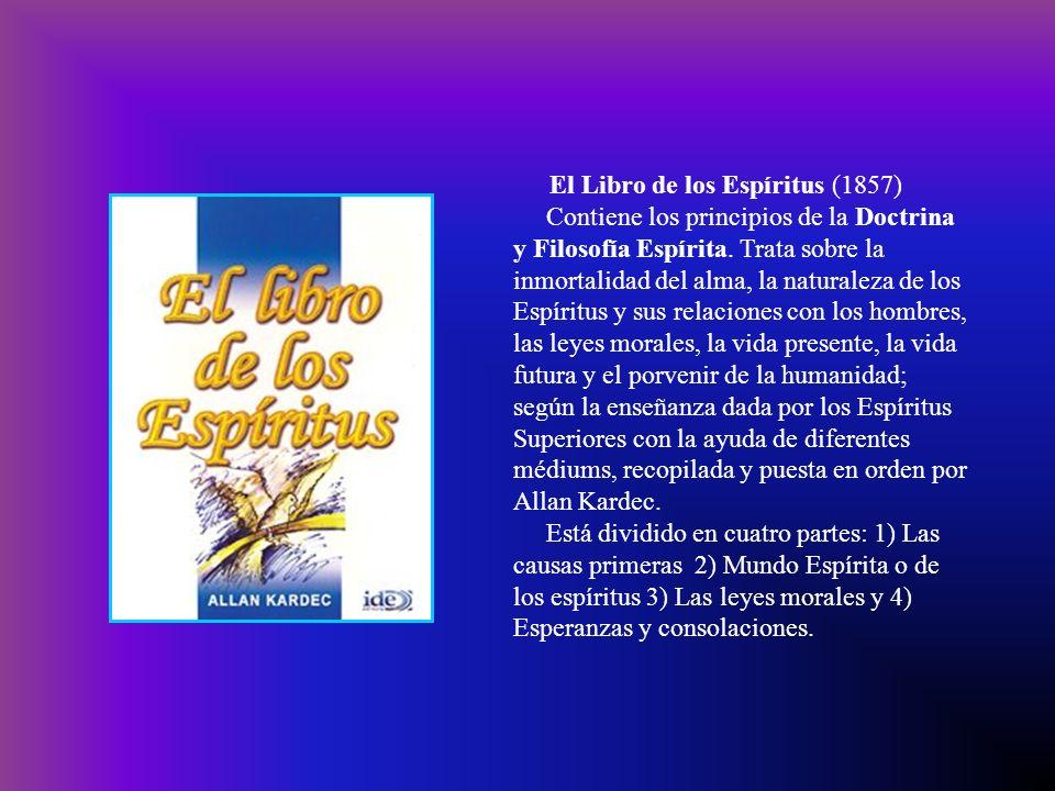 El Libro de los Espíritus (1857) Contiene los principios de la Doctrina y Filosofía Espírita.