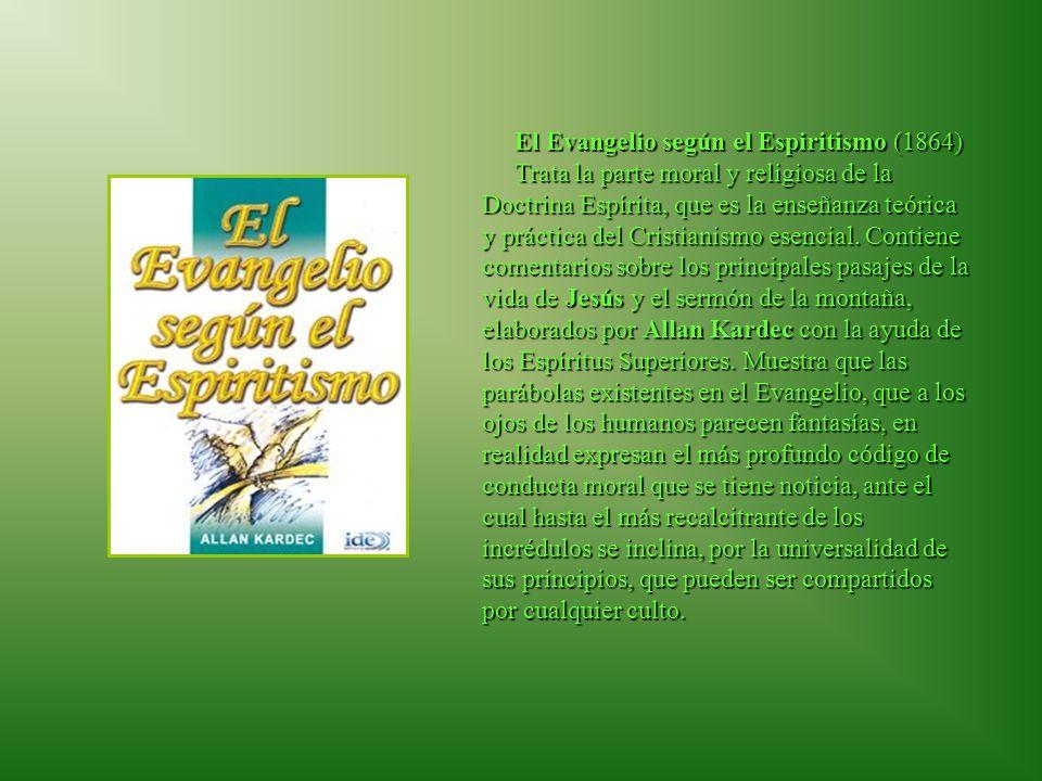 El Evangelio según el Espiritismo (1864) Trata la parte moral y religiosa de la Doctrina Espírita, que es la enseñanza teórica y práctica del Cristianismo esencial.