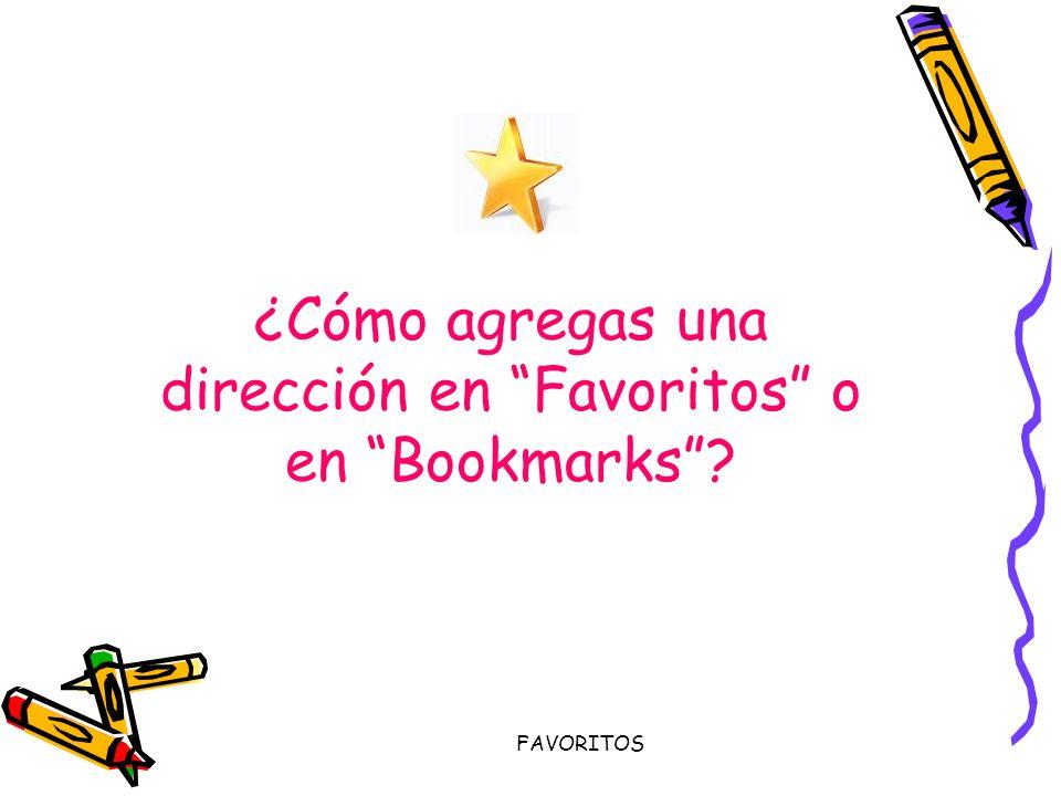 FAVORITOS ¿Cómo agregas una dirección en Favoritos o en Bookmarks?