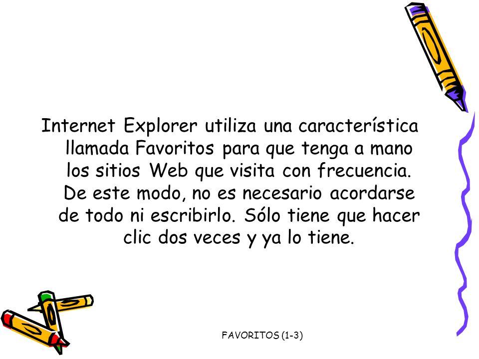 FAVORITOS (1-3) Internet Explorer utiliza una característica llamada Favoritos para que tenga a mano los sitios Web que visita con frecuencia. De este