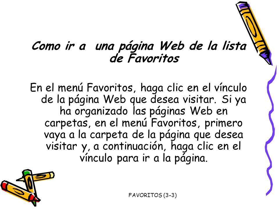 FAVORITOS (3-3) Como ir a una página Web de la lista de Favoritos En el menú Favoritos, haga clic en el vínculo de la página Web que desea visitar. Si