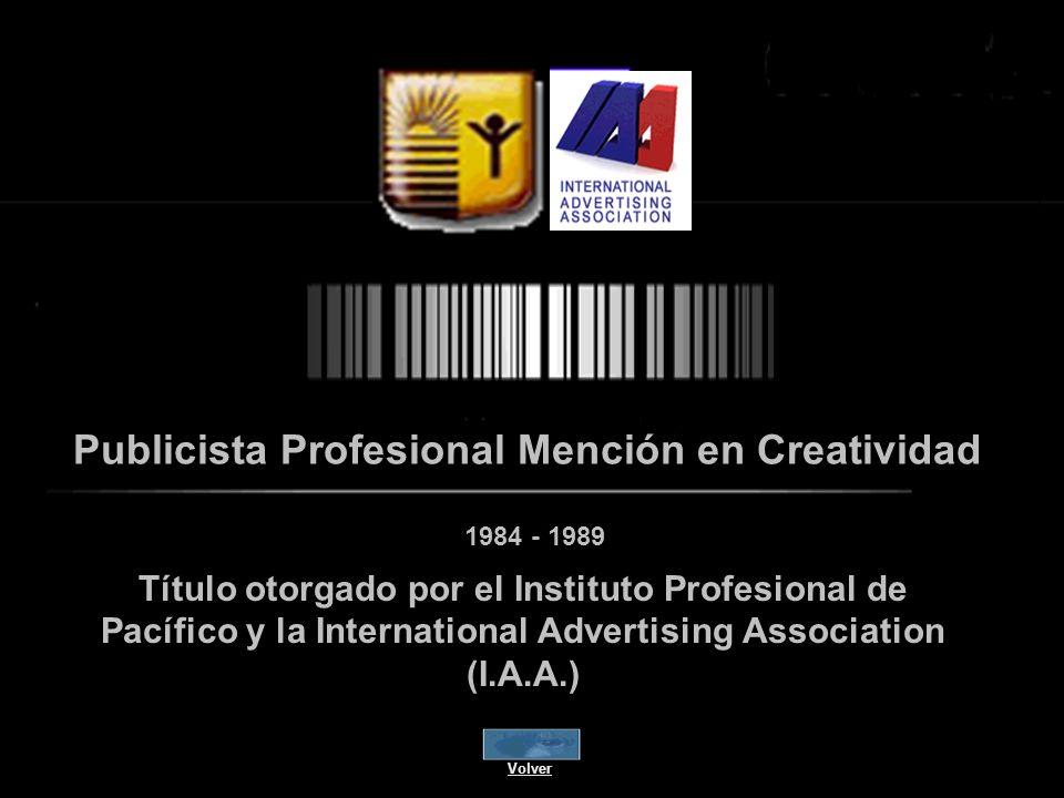 Publicista Profesional Mención en Creatividad 1984 - 1989 Título otorgado por el Instituto Profesional de Pacífico y la International Advertising Association (I.A.A.) Volver