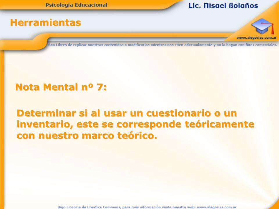 Herramientas Nota Mental nº 7: Determinar si al usar un cuestionario o un inventario, este se corresponde teóricamente con nuestro marco teórico.