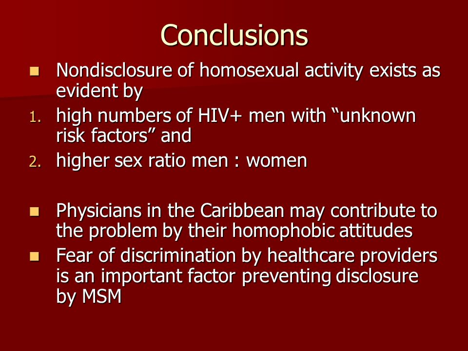 Conclusions Nondisclosure of homosexual activity exists as evident by Nondisclosure of homosexual activity exists as evident by 1. high numbers of HIV