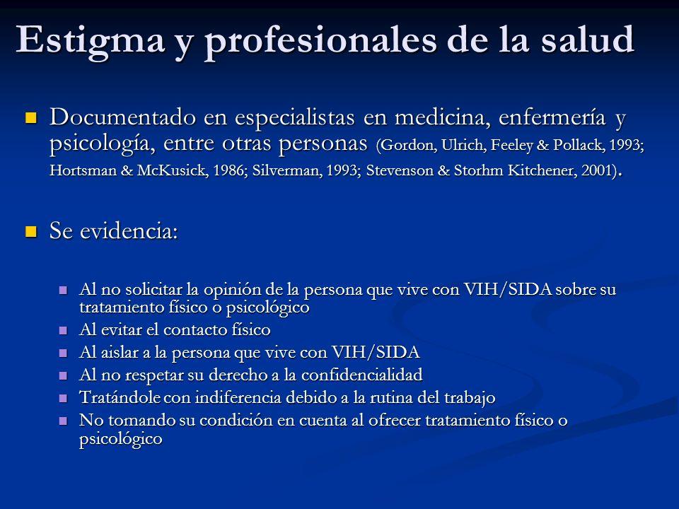 Estigma y profesionales de la salud Documentado en especialistas en medicina, enfermería y psicología, entre otras personas (Gordon, Ulrich, Feeley &