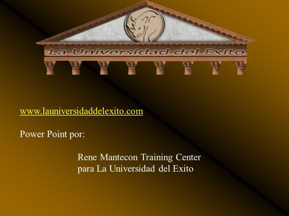 www.launiversidaddelexito.com Power Point por: Rene Mantecon Training Center para La Universidad del Exito