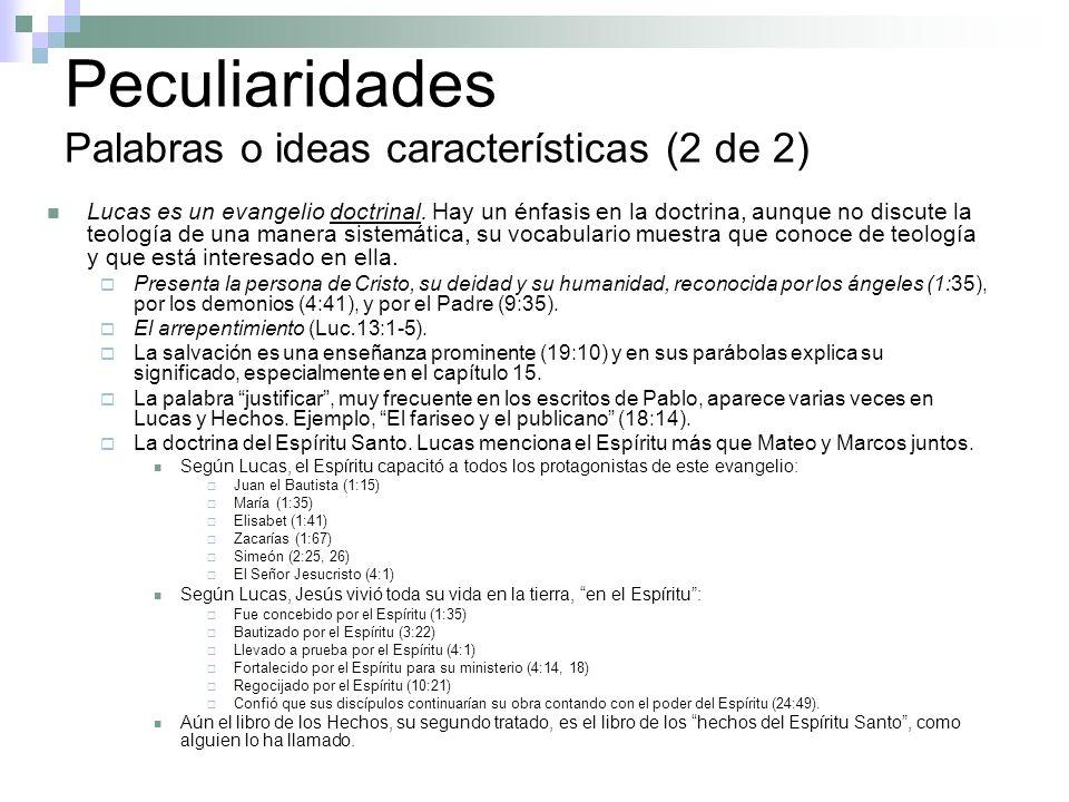 Peculiaridades Palabras o ideas características (2 de 2) Lucas es un evangelio doctrinal. Hay un énfasis en la doctrina, aunque no discute la teología