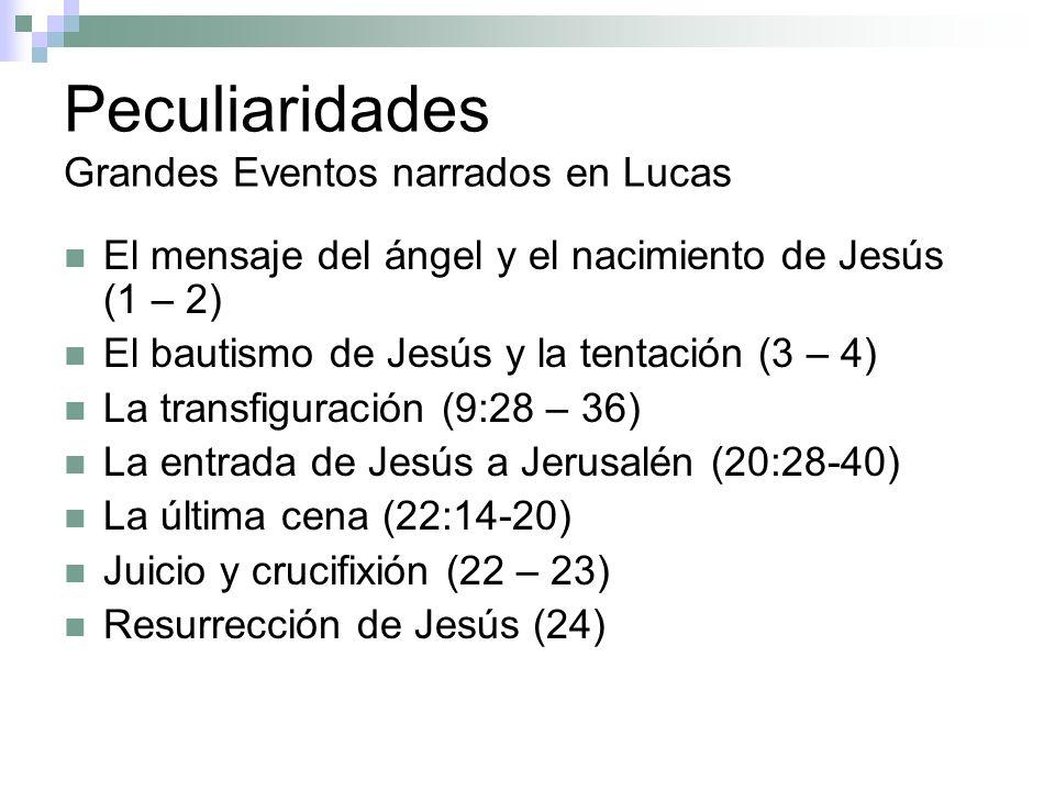 Peculiaridades Grandes Eventos narrados en Lucas El mensaje del ángel y el nacimiento de Jesús (1 – 2) El bautismo de Jesús y la tentación (3 – 4) La