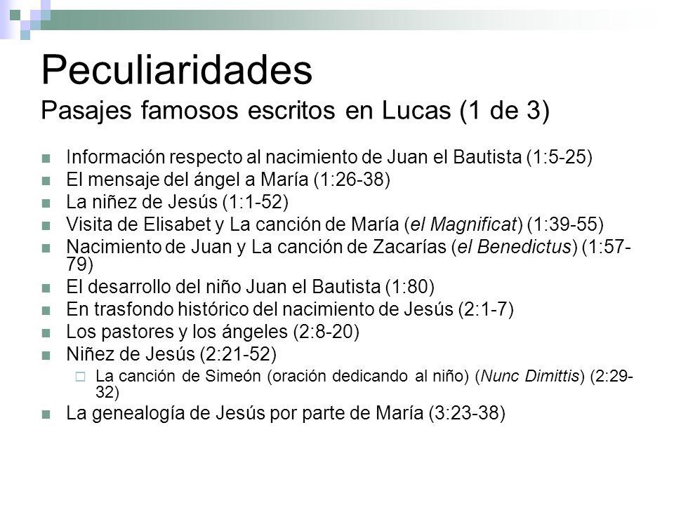 Peculiaridades Pasajes famosos escritos en Lucas (1 de 3) Información respecto al nacimiento de Juan el Bautista (1:5-25) El mensaje del ángel a María