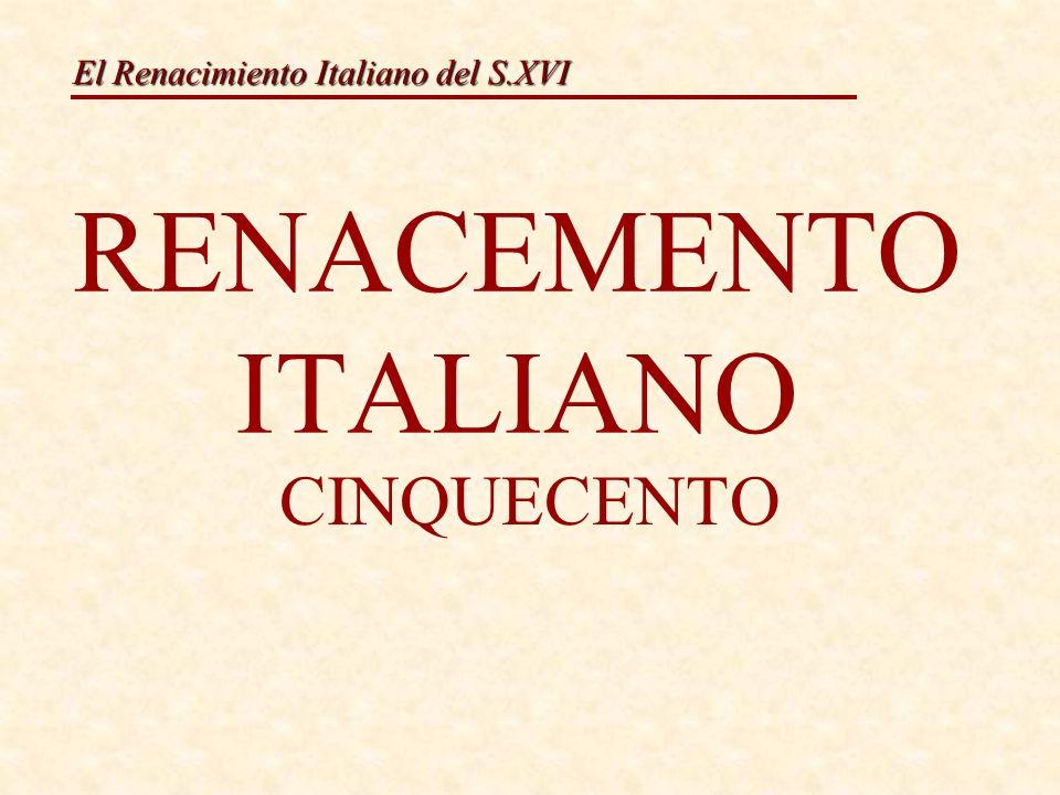 El Renacimiento Italiano del S.XVI RENACEMENTO ITALIANO CINQUECENTO