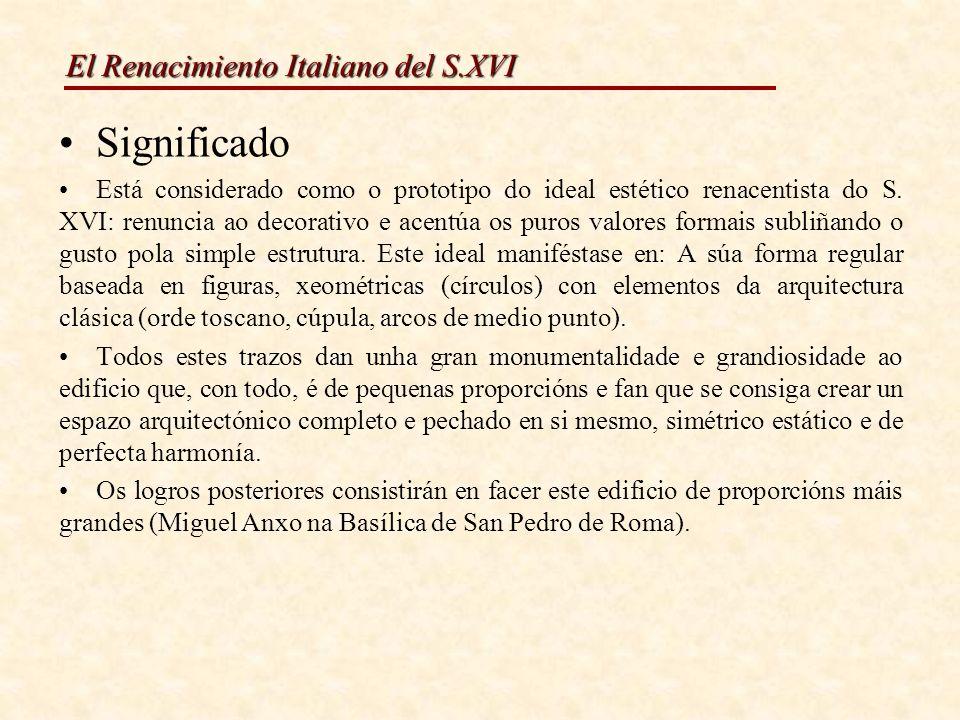 El Renacimiento Italiano del S.XVI Significado Está considerado como o prototipo do ideal estético renacentista do S. XVI: renuncia ao decorativo e ac