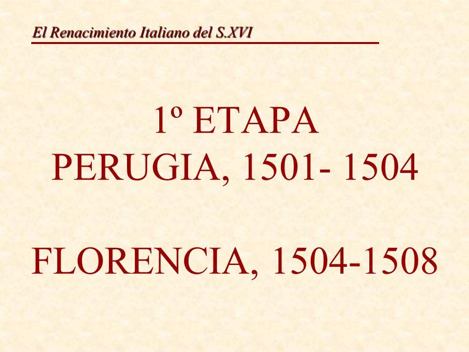 1º ETAPA PERUGIA, 1501- 1504 FLORENCIA, 1504-1508