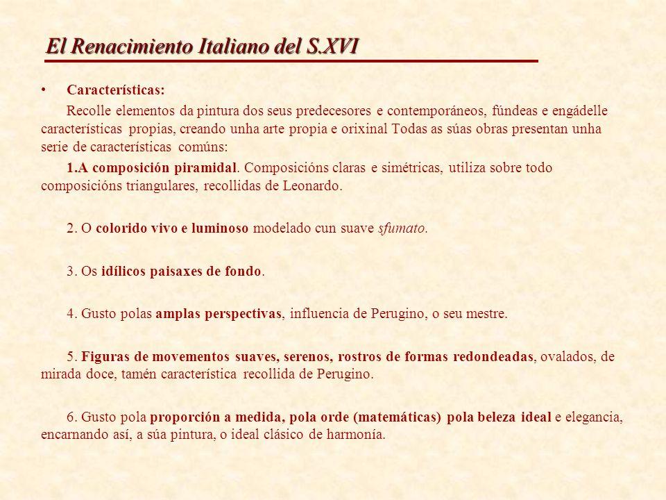 El Renacimiento Italiano del S.XVI Características: Recolle elementos da pintura dos seus predecesores e contemporáneos, fúndeas e engádelle caracterí