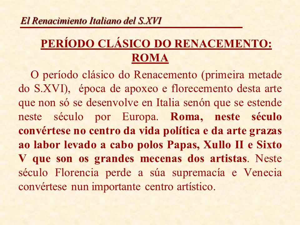 El Renacimiento Italiano del S.XVI PERÍODO CLÁSICO DO RENACEMENTO: ROMA O período clásico do Renacemento (primeira metade do S.XVI), época de apoxeo e