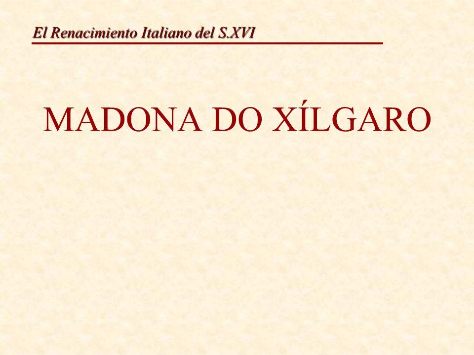 El Renacimiento Italiano del S.XVI MADONA DO XÍLGARO