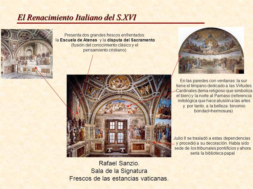 El Renacimiento Italiano del S.XVI Rafael Sanzio. Sala de la Signatura Frescos de las estancias vaticanas. Presenta dos grandes frescos enfrentados: l