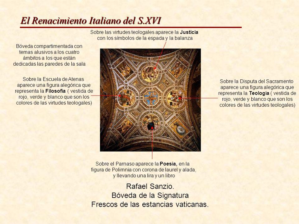 El Renacimiento Italiano del S.XVI Rafael Sanzio. Bóveda de la Signatura Frescos de las estancias vaticanas. Bóveda compartimentada con temas alusivos