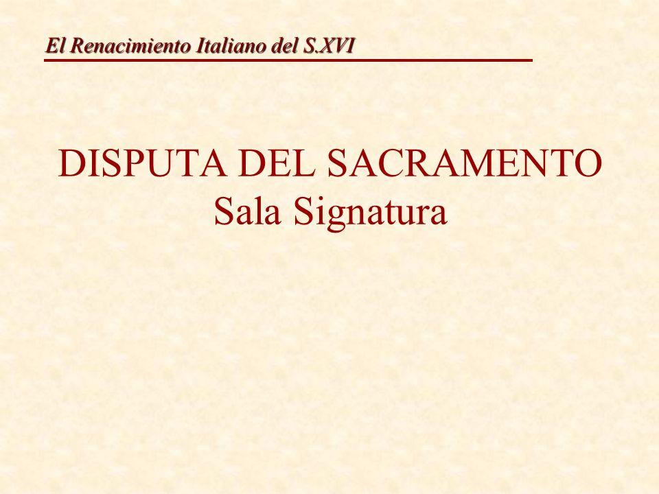 El Renacimiento Italiano del S.XVI DISPUTA DEL SACRAMENTO Sala Signatura