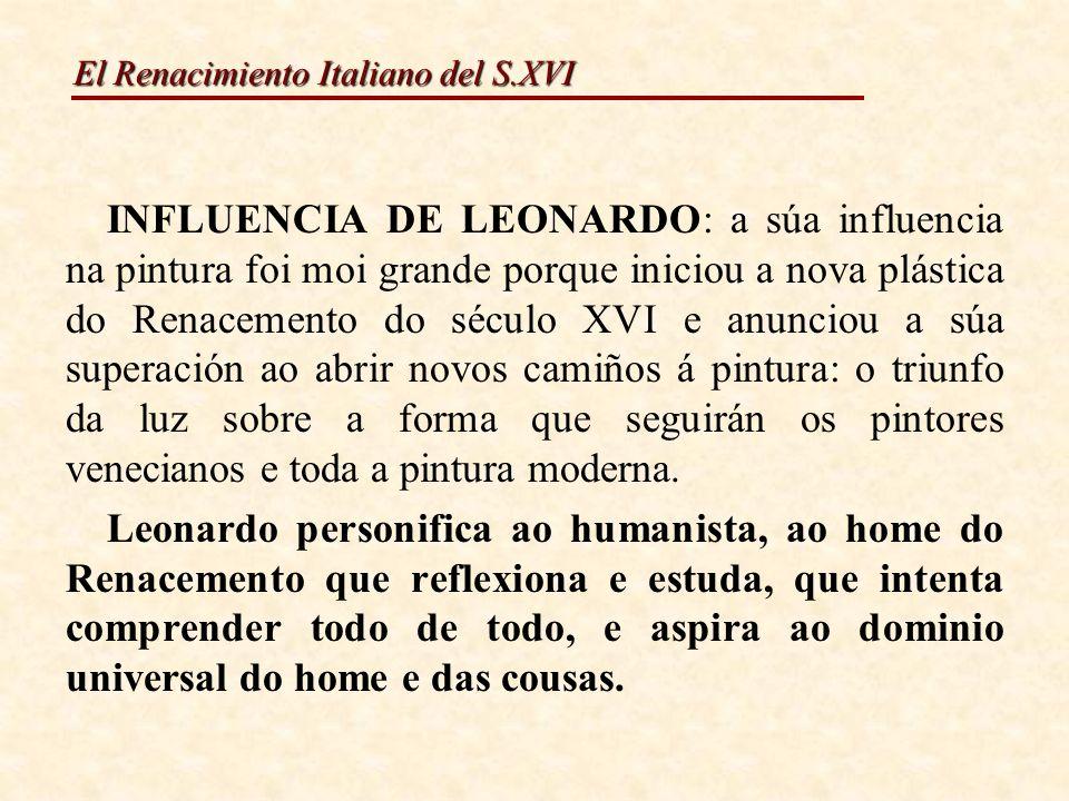 El Renacimiento Italiano del S.XVI INFLUENCIA DE LEONARDO: a súa influencia na pintura foi moi grande porque iniciou a nova plástica do Renacemento do