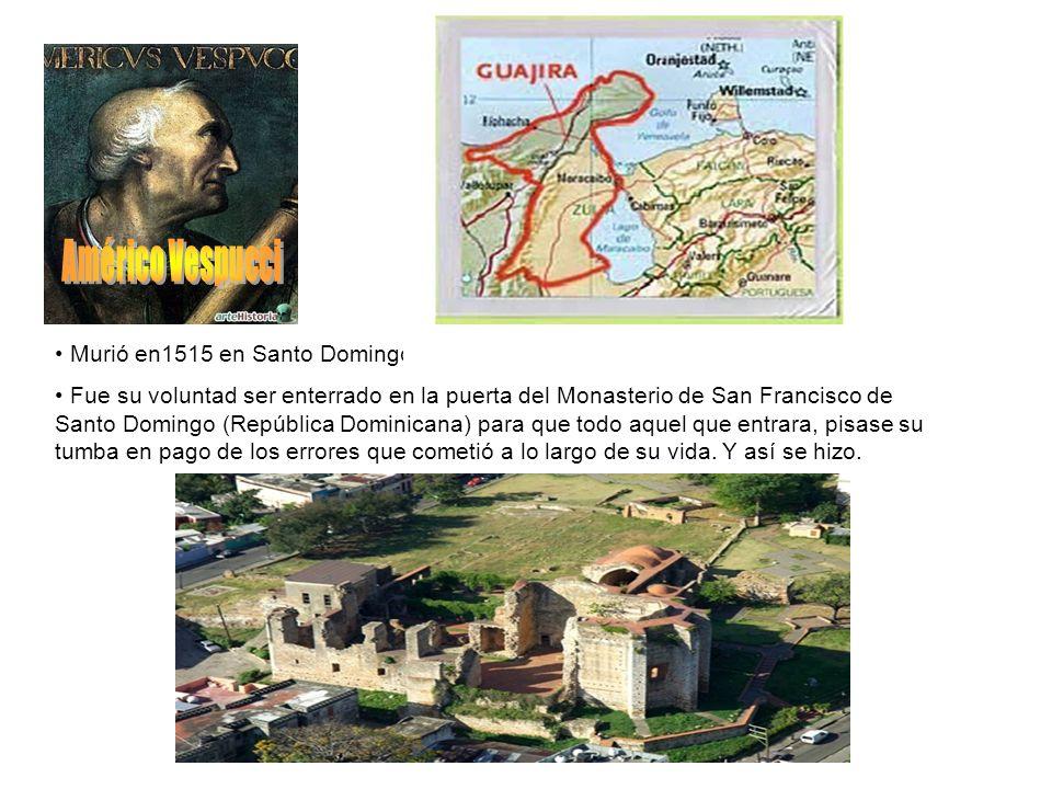 Murió en1515 en Santo Domingo, República Dominicana. Fue su voluntad ser enterrado en la puerta del Monasterio de San Francisco de Santo Domingo (Repú
