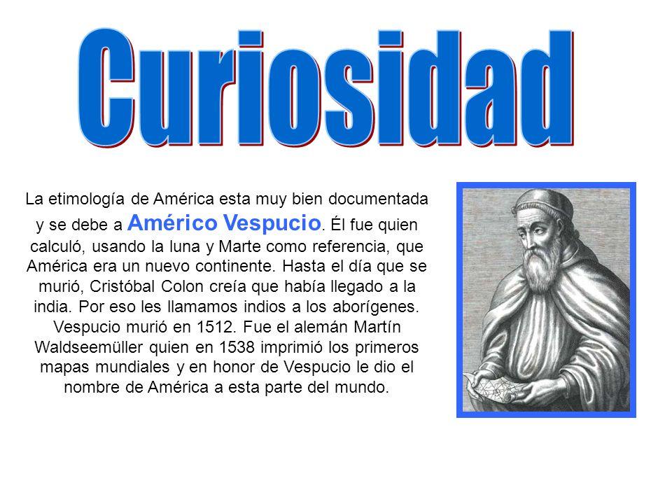La etimología de América esta muy bien documentada y se debe a Américo Vespucio. Él fue quien calculó, usando la luna y Marte como referencia, que Amé