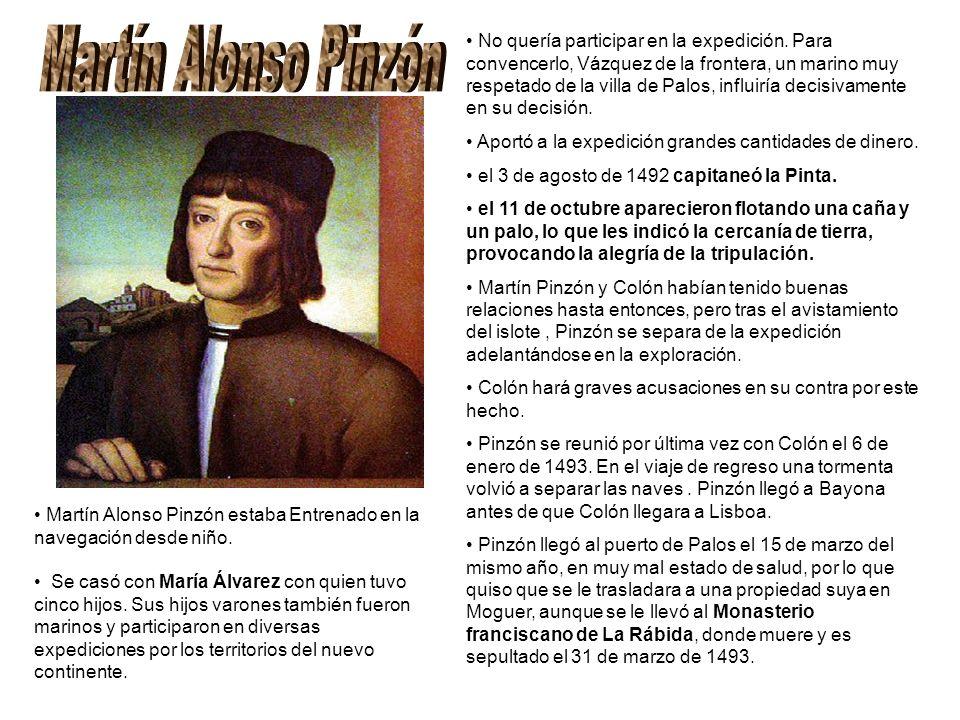 No quería participar en la expedición. Para convencerlo, Vázquez de la frontera, un marino muy respetado de la villa de Palos, influiría decisivamente