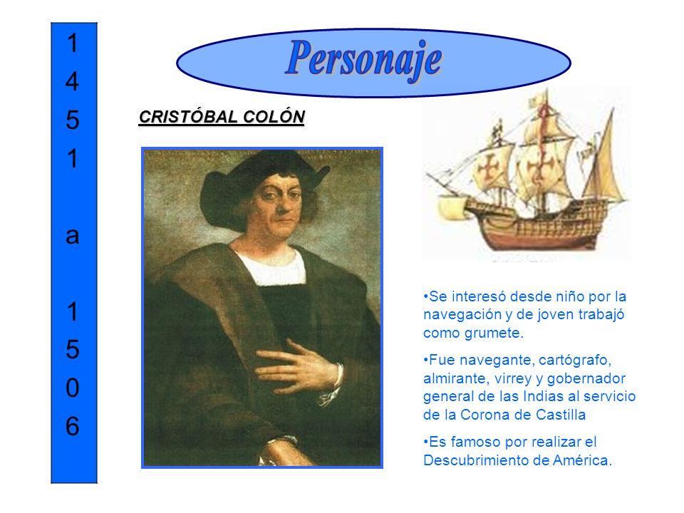1 4 5 1 a 1 5 0 6 CRISTÓBAL COLÓN Se interesó desde niño por la navegación y de joven trabajó como grumete. Fue navegante, cartógrafo, almirante, virr