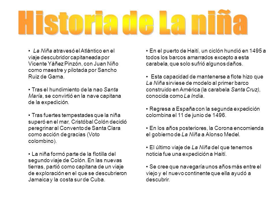La Niña atravesó el Atlántico en el viaje descubridor capitaneada por Vicente Yáñez Pinzón, con Juan Niño como maestre y pilotada por Sancho Ruiz de G