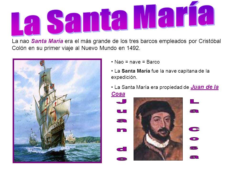 La nao Santa María era el más grande de los tres barcos empleados por Cristóbal Colón en su primer viaje al Nuevo Mundo en 1492. Nao = nave = Barco La