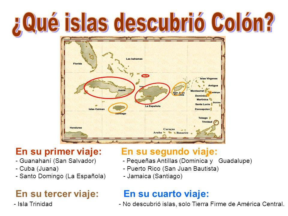 En su primer viaje: En su segundo viaje: - Guanahaní (San Salvador) - Pequeñas Antillas (Dominica y Guadalupe) - Cuba (Juana) - Puerto Rico (San Juan