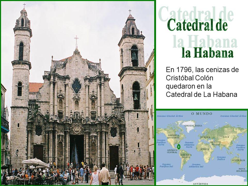 En 1796, las cenizas de Cristóbal Colón quedaron en la Catedral de La Habana