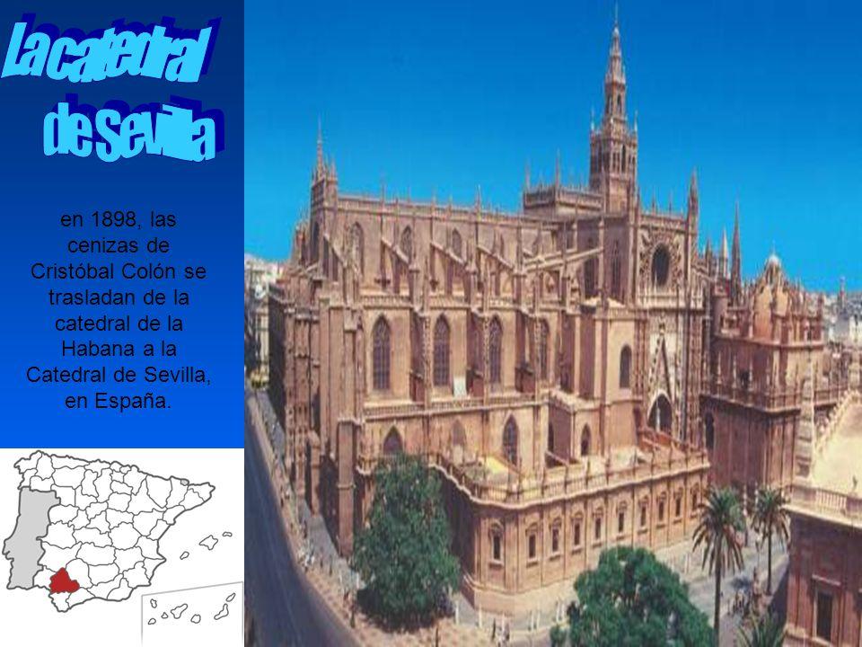 en 1898, las cenizas de Cristóbal Colón se trasladan de la catedral de la Habana a la Catedral de Sevilla, en España.