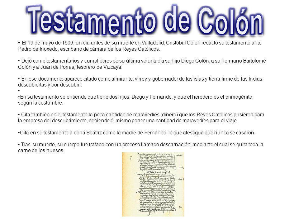 El 19 de mayo de 1506, un día antes de su muerte en Valladolid, Cristóbal Colón redactó su testamento ante Pedro de Inoxedo, escribano de cámara de lo