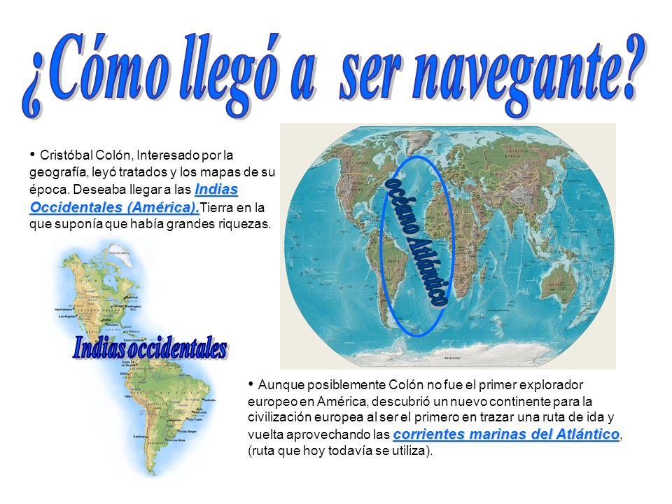 Indias Occidentales (América). Cristóbal Colón, Interesado por la geografía, leyó tratados y los mapas de su época. Deseaba llegar a las Indias Occide