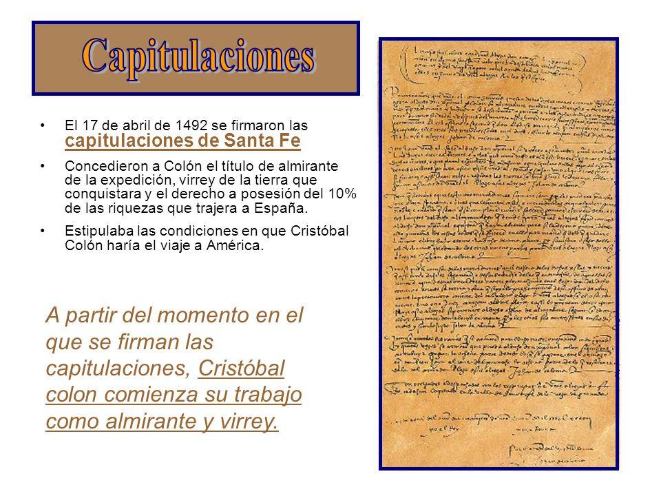 El 17 de abril de 1492 se firmaron las capitulaciones de Santa Fe Concedieron a Colón el título de almirante de la expedición, virrey de la tierra que