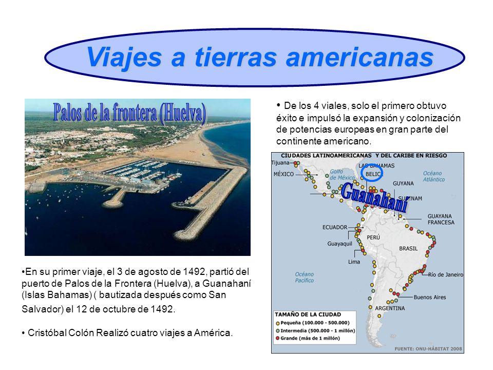 Viajes a tierras americanas En su primer viaje, el 3 de agosto de 1492, partió del puerto de Palos de la Frontera (Huelva), a Guanahaní (Islas Bahamas