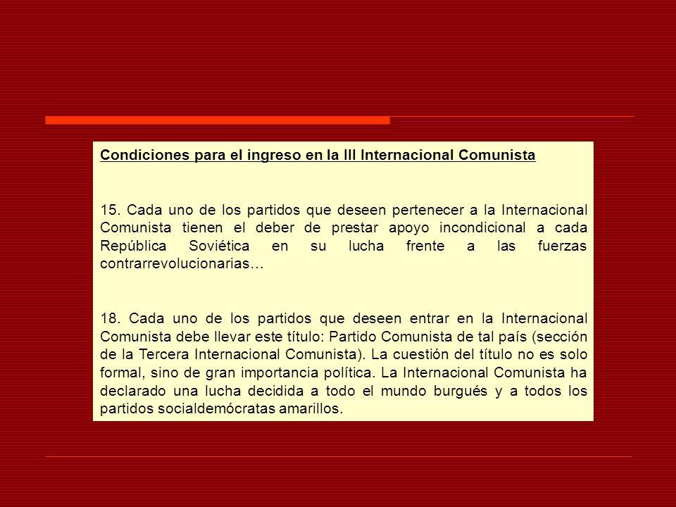 Condiciones para el ingreso en la III Internacional Comunista 15. Cada uno de los partidos que deseen pertenecer a la Internacional Comunista tienen e