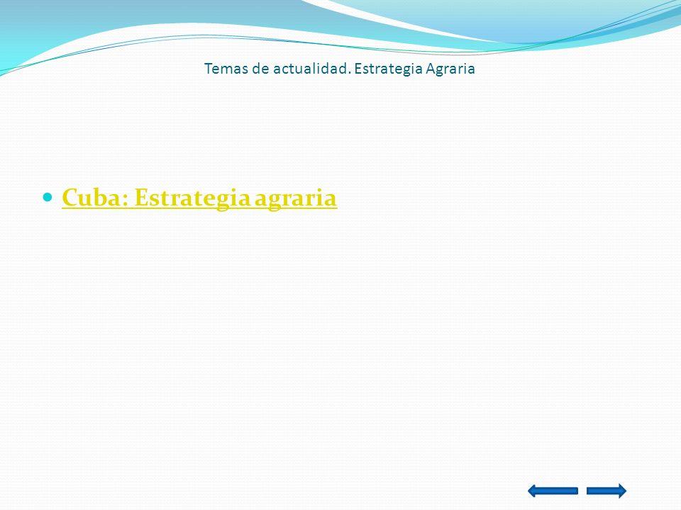 Temas de actualidad. Estrategia Agraria Cuba: Estrategia agraria