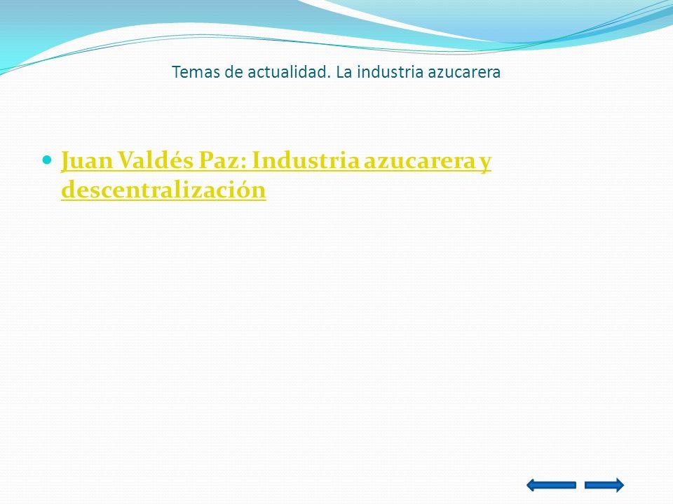 Temas de actualidad. La industria azucarera Juan Valdés Paz: Industria azucarera y descentralización Juan Valdés Paz: Industria azucarera y descentra