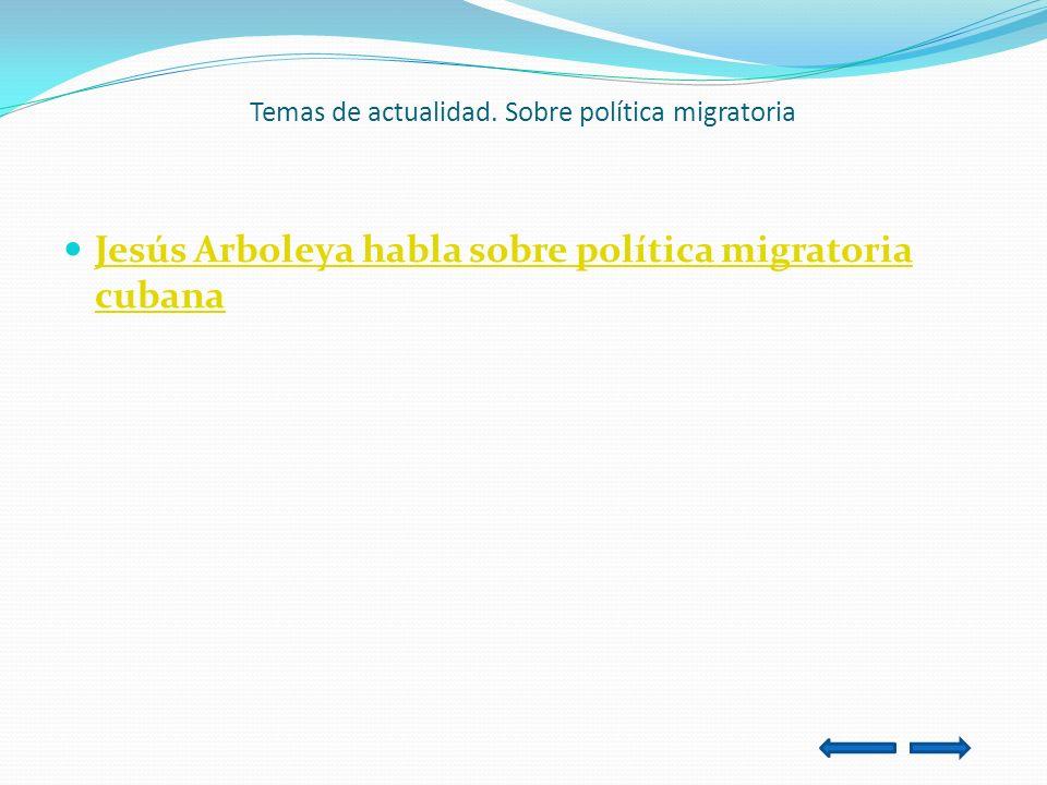 Temas de actualidad. Sobre política migratoria Jesús Arboleya habla sobre política migratoria cubana Jesús Arboleya habla sobre política migratoria cu