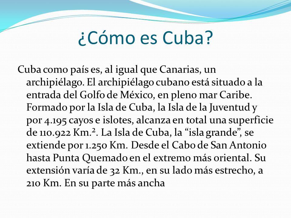 ¿Cómo es Cuba? Cuba como país es, al igual que Canarias, un archipiélago. El archipiélago cubano está situado a la entrada del Golfo de México, en ple