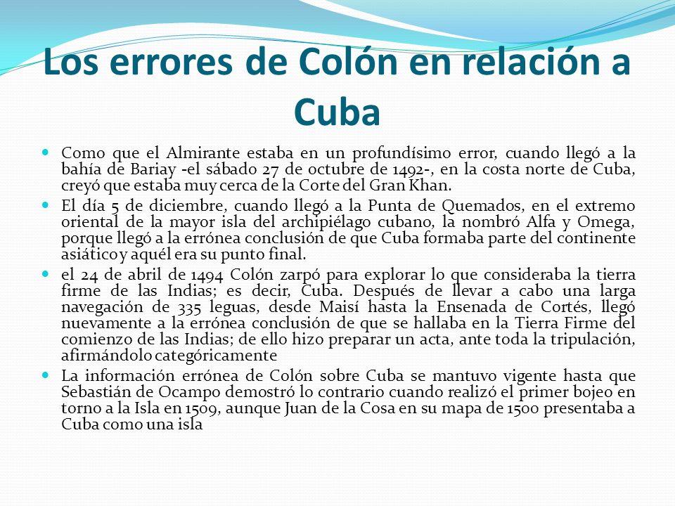 Los errores de Colón en relación a Cuba Como que el Almirante estaba en un profundísimo error, cuando llegó a la bahía de Bariay -el sábado 27 de octu