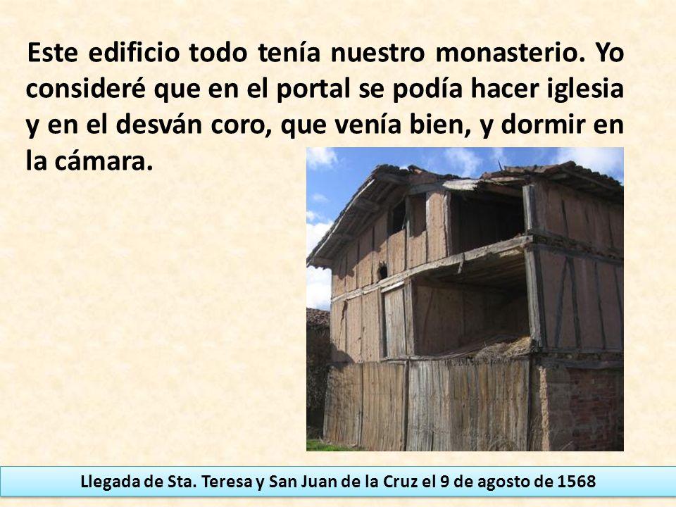Este edificio todo tenía nuestro monasterio. Yo consideré que en el portal se podía hacer iglesia y en el desván coro, que venía bien, y dormir en la