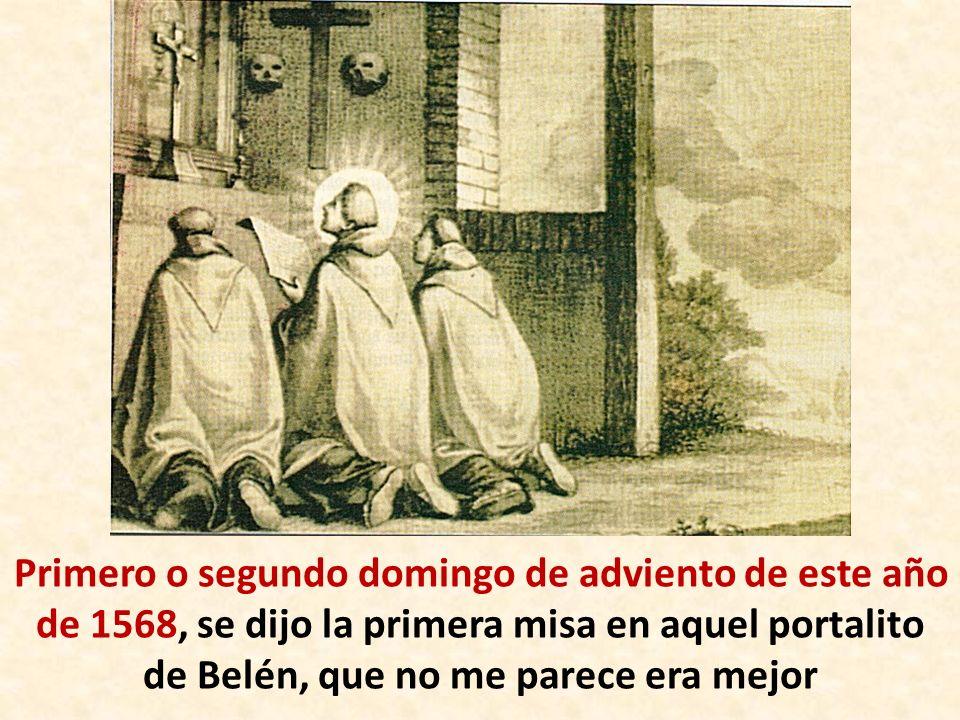 Primero o segundo domingo de adviento de este año de 1568, se dijo la primera misa en aquel portalito de Belén, que no me parece era mejor