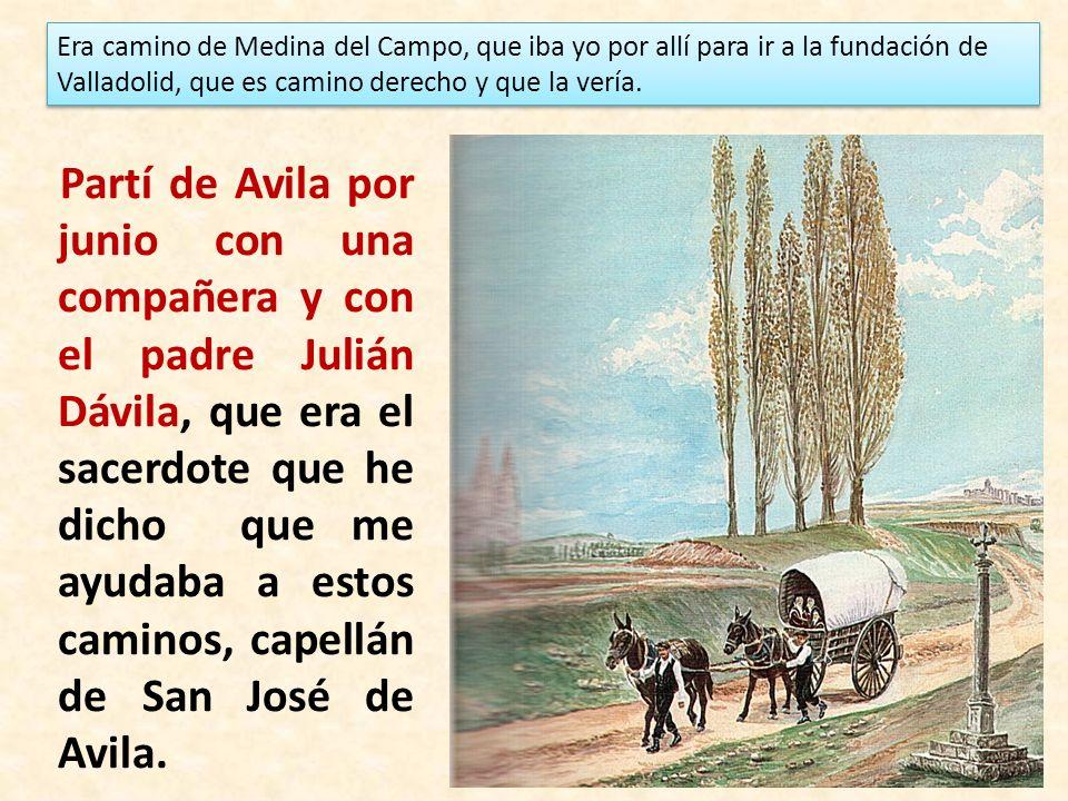 Partí de Avila por junio con una compañera y con el padre Julián Dávila, que era el sacerdote que he dicho que me ayudaba a estos caminos, capellán de